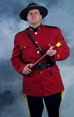 Or the Mountie, I guess